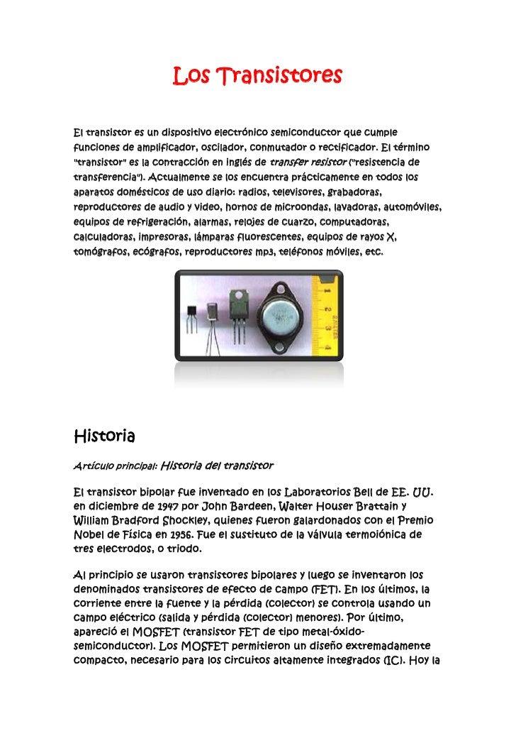 Los Transistores<br />El transistor es un dispositivo electrónico semiconductor que cumple funciones de amplificador, osci...
