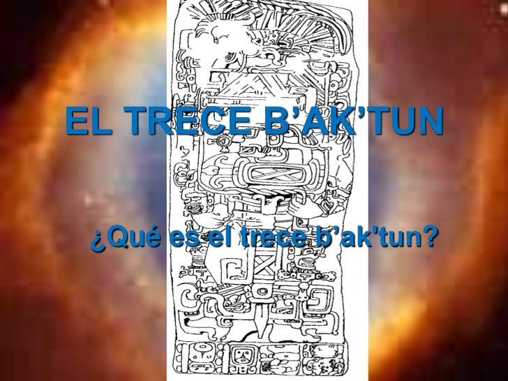 EL TRECE B'AK'TUN ¿Qué es el trece b'aktun?
