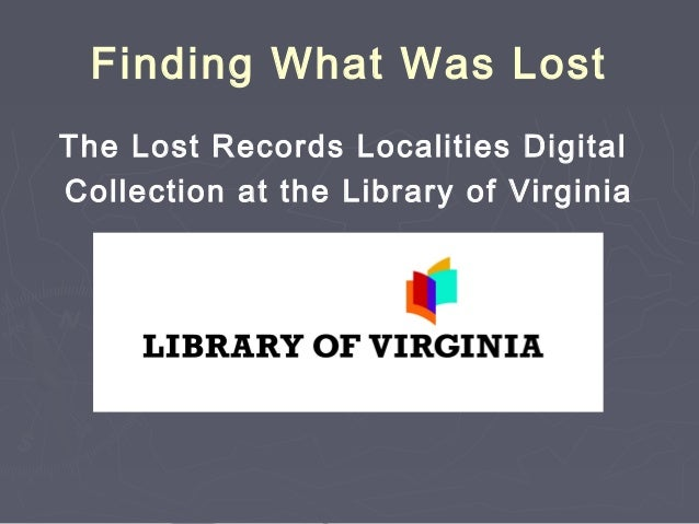 Finding What Was Lost The Lost Records Localities Digital Collection at the Library of Virginia