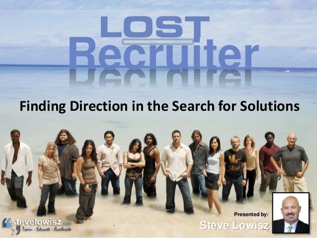 Recruiter Finding Direction in the Search for Solutions  Presented by:  Steve Lowisz