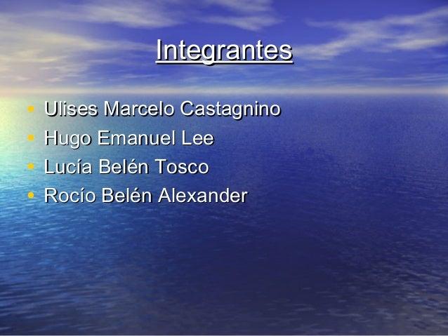 IntegrantesIntegrantes • Ulises Marcelo CastagninoUlises Marcelo Castagnino • Hugo Emanuel LeeHugo Emanuel Lee • Lucía Bel...