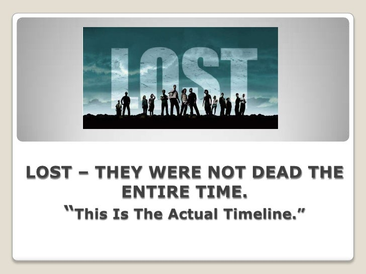 """LOST – THEY WERE NOT DEAD THE ENTIRE TIME.""""This Is The Actual Timeline."""" <br />"""