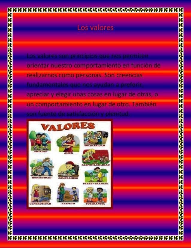 Los valores Los valores son principios que nos permiten orientar nuestro comportamiento en función de realizarnos como per...