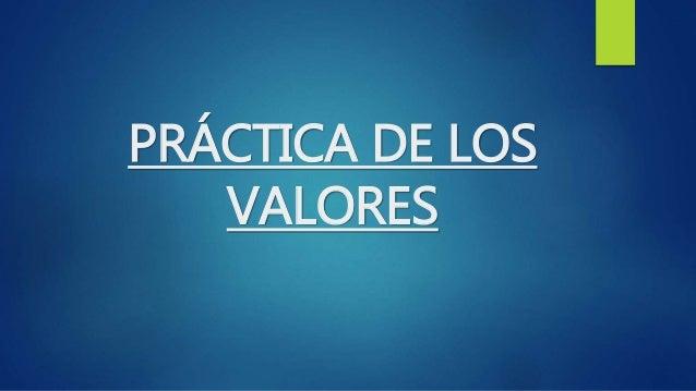 PRÁCTICA DE LOS VALORES