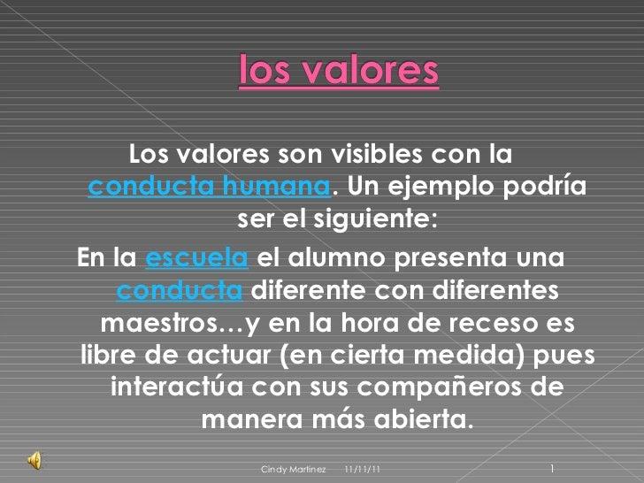 <ul><li>Los valores son visibles con la  conducta humana . Un ejemplo podría ser el siguiente: </li></ul><ul><li>En la  es...