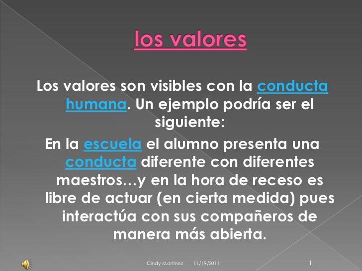 Los valores son visibles con la conducta     humana. Un ejemplo podría ser el                 siguiente: En la escuela el ...