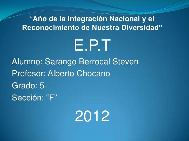 """""""Año de la Integración Nacional y el  Reconocimiento de Nuestra Diversidad""""               E.P.TAlumno: Sarango Berrocal St..."""