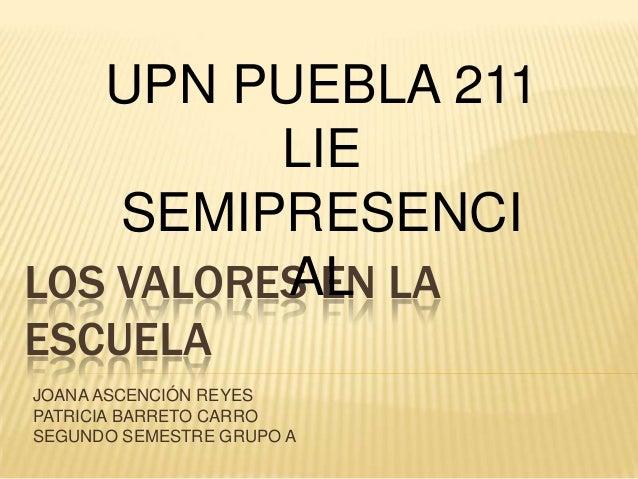 LOS VALORES EN LAESCUELAJOANA ASCENCIÓN REYESPATRICIA BARRETO CARROSEGUNDO SEMESTRE GRUPO AUPN PUEBLA 211LIESEMIPRESENCIAL