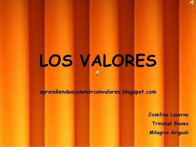 LOS VALORESaprendiendoaconvivirconvalores.blogspot.com                                        Josefina Laserna            ...