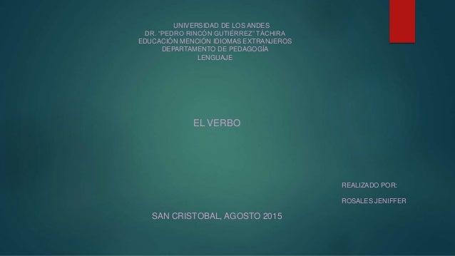 """EL VERBO UNIVERSIDAD DE LOS ANDES DR. """"PEDRO RINCÓN GUTIÉRREZ"""" TÁCHIRA EDUCACIÓN MENCIÓN IDIOMAS EXTRANJEROS DEPARTAMENTO ..."""