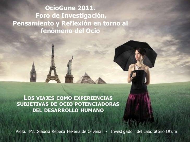 OcioGune 2011. Foro de Investigación,Pensamiento y Reflexión en torno alfenómenodelOcio<br />Los viajes como experiencias...