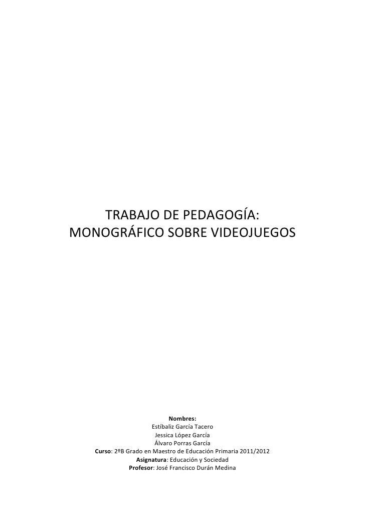 TRABAJO DE PEDAGOGÍA:MONOGRÁFICO SOBRE VIDEOJUEGOS                             Nombres:                       Estíbaliz Ga...