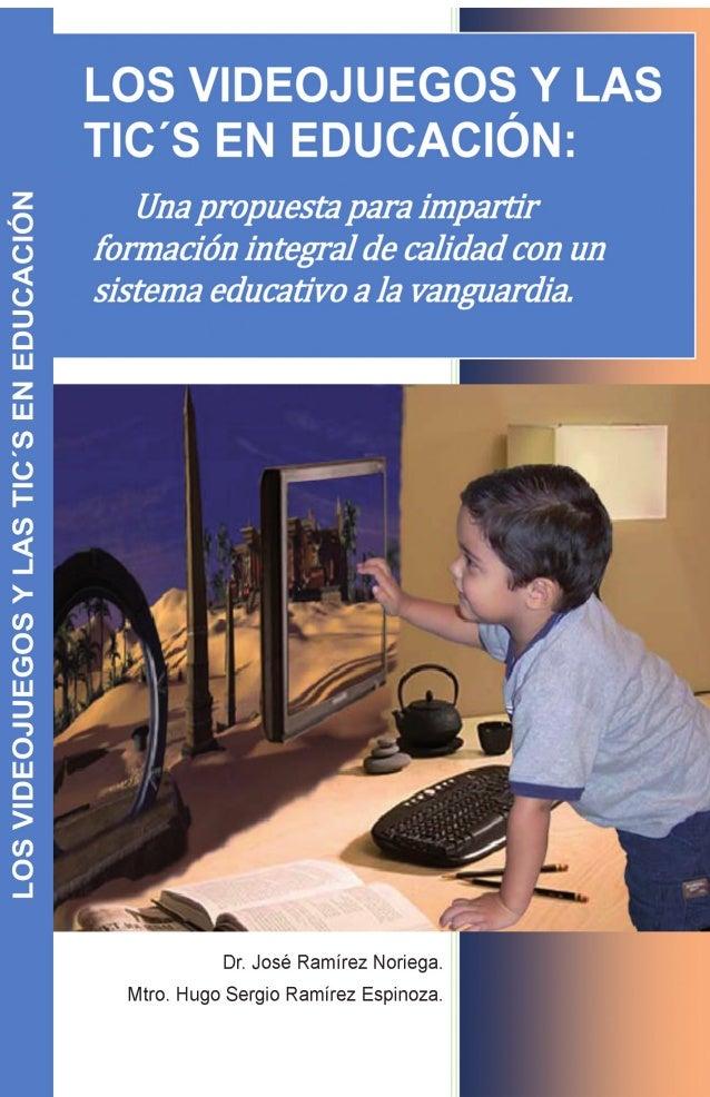 LOS VIDEOJUEGOS Y LAS TIC´S EN EDUCACIÓN Una propuesta para impartir formación integral de calidad con un sistema educativ...