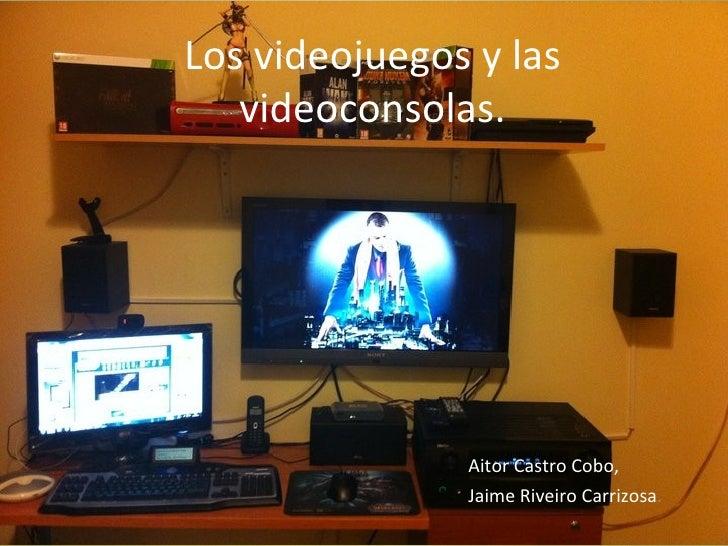 Los videojuegos y las videoconsolas. Aitor Castro Cobo, Jaime Riveiro Carrizosa .