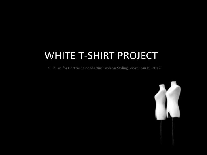 WHITE T-SHIRT PROJECTYulia Los for Central Saint Martins Fashion Styling Short Course -2012