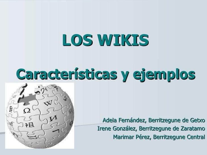 LOS WIKIS Características y ejemplos Adela Fernández, Berritzegune de Getxo Irene González, Berritzegune de Zaratamo Marim...