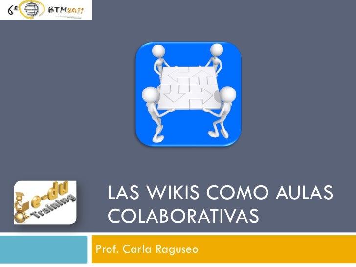 LAS WIKIS COMO AULAS COLABORATIVAS Prof. Carla Raguseo