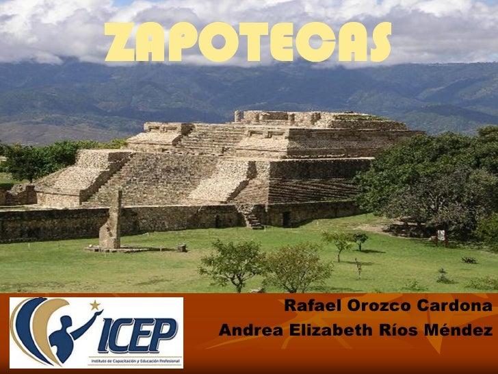 ZAPOTECAS         Rafael Orozco Cardona   Andrea Elizabeth Ríos Méndez