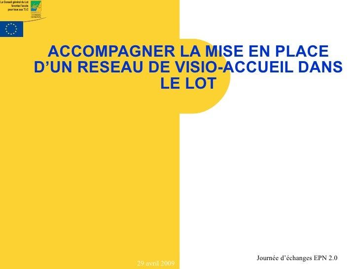 ACCOMPAGNER LA MISE EN PLACE D'UN RESEAU DE VISIO-ACCUEIL DANS              LE LOT                                Journée ...