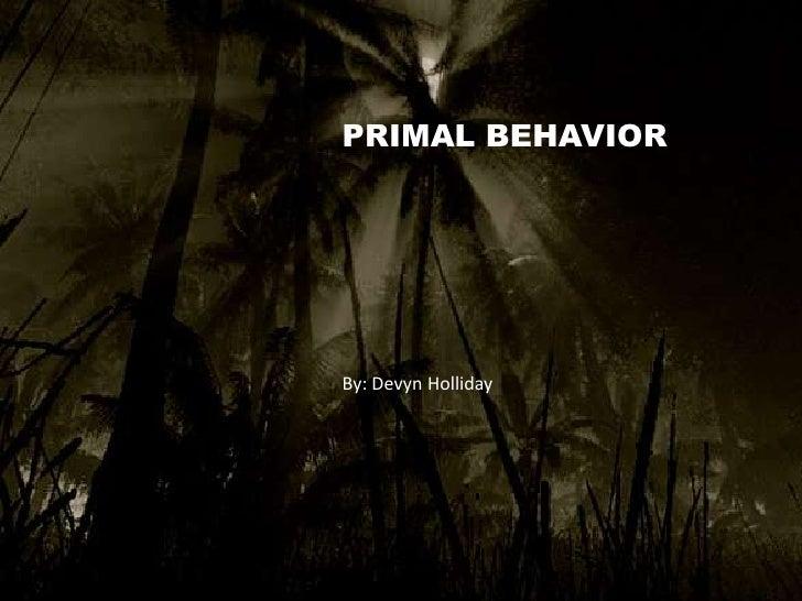PRIMAL BEHAVIORBy: Devyn Holliday