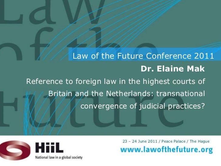 Dr. Elaine Mak Reference to foreign law in the highest courts of Britain and the Netherlands: transnational convergence of...