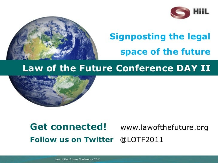 Signposting the legal space of the future<br />Law of the Future Conference DAY II<br />Get connected! www.lawofthefuture....