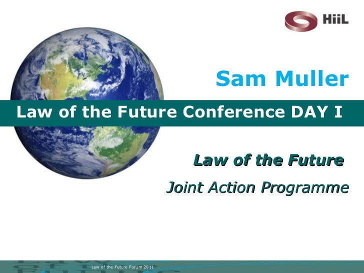 Law of the Future Conference DAY I Law of the Future  Joint Action Programme Sam Muller