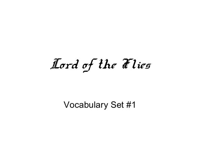 lord of the flies vocabulary Lord of the flies vocabulary list and quiz (chap 9-12) these 60 vocabulary words from chapters 9-12 of lord of the flies will help students engage.