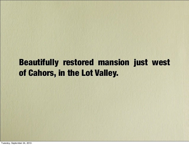 Beautifully restored mansion just west of Cahors, in the Lot Valley. Tuesday, September 24, 2013