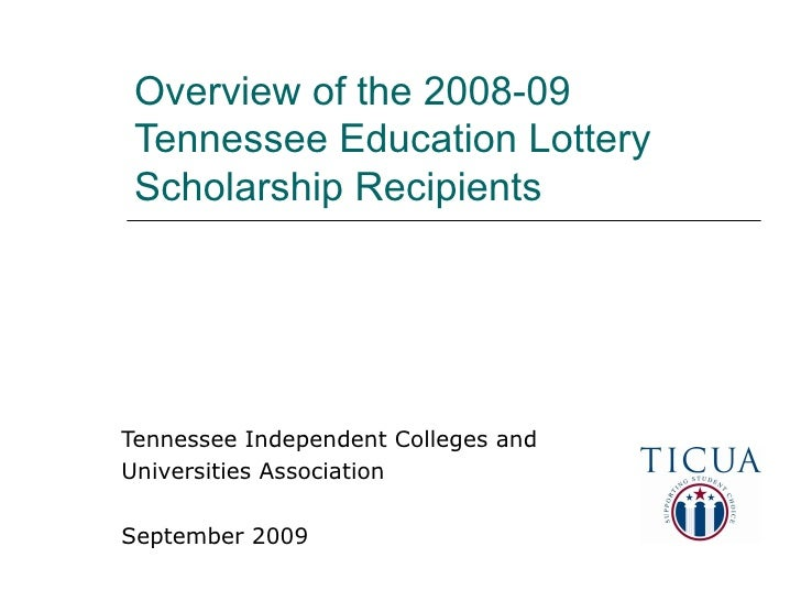 Overview of the 2008-09 Tennessee Education Lottery Scholarship Recipients Tennessee Independent Colleges and  Universitie...