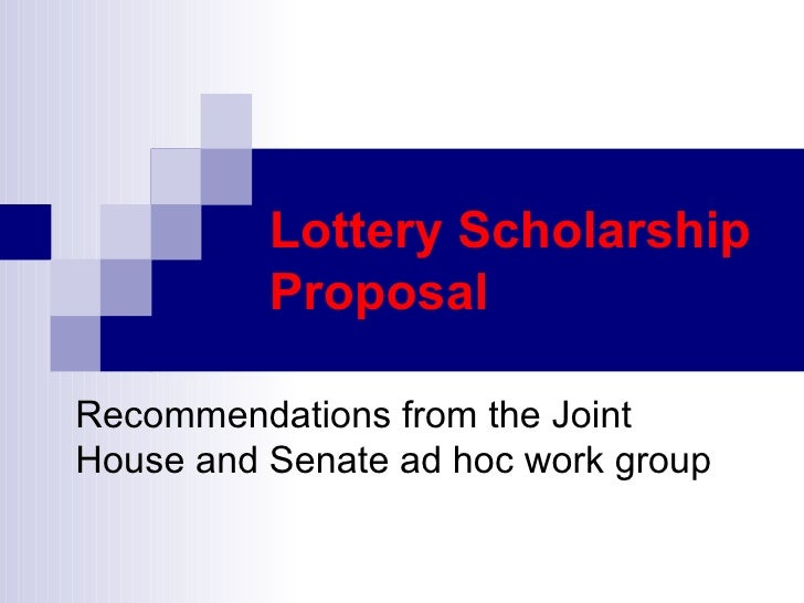 Lottery Scholarship Proposal Recommendations from the Joint  House and Senate ad hoc work group