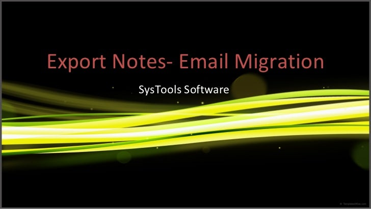 Export Notes- Email Migration SysTools Software