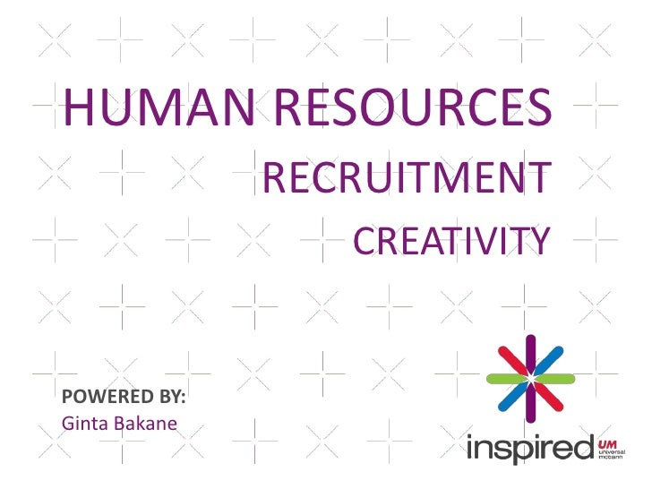 HUMAN RESOURCES<br />RECRUITMENT<br />CREATIVITY<br />POWERED BY:Ginta Bakane<br />