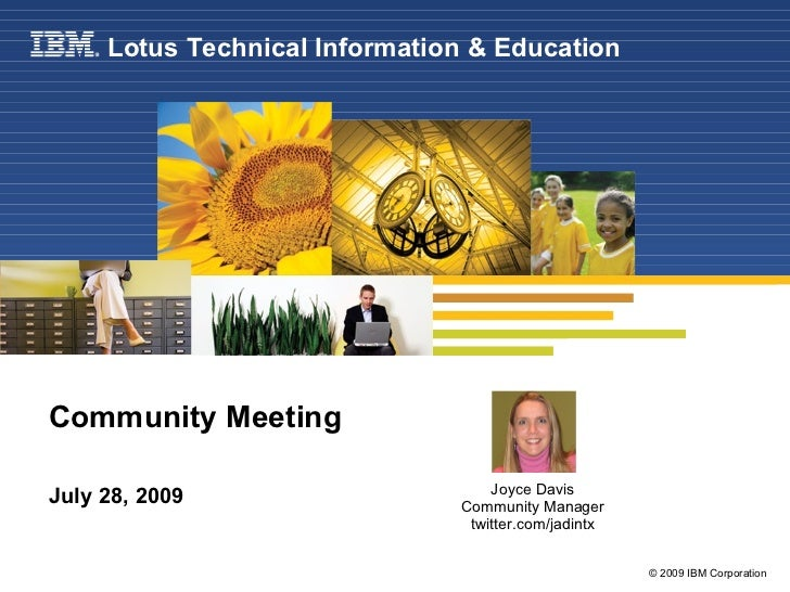 Community Meeting July 28, 2009 Lotus Technical Information & Education Joyce Davis Community Manager twitter.com/jadintx