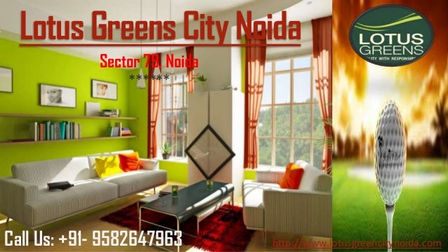 Lotus Greens City Noida Sector 79, Noida ****** Call Us: +91- 9582647963 http://www.lotusgreencitynoida.com