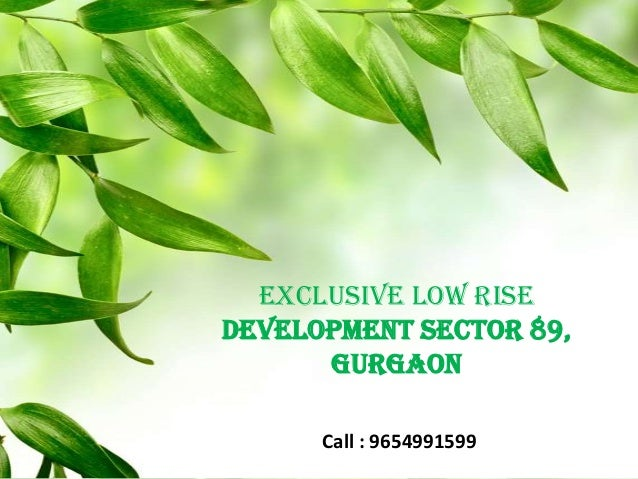 Exclusive Low Rise Development Sector 89, Gurgaon Call : 9654991599