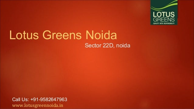 Lotus Greens Noida  Sector 22D, noida  Call Us: +91-9582647963 www.lotusgreennoida.in