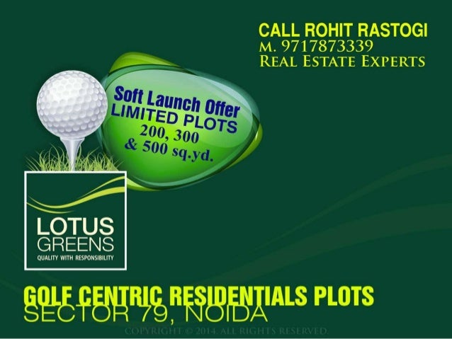 Lotus Greens Developer is going to launch Golf View Residential Plots at Sports City, Sector 79, Noida. For Lotus Greens Plots Call+91 9717873339 for best deal. available in 200 , 300 and 500 Sq. Yards