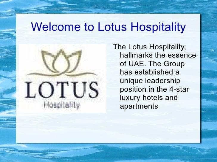 Welcome to Lotus Hospitality <ul><li>The Lotus Hospitality, hallmarks the essence of UAE. The Group has established a uniq...