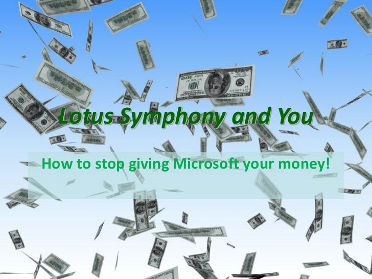 Lotus Symphony and You - How to stop giving Microsoft your money! – ILUG 2010       Lotus Symphony and You How to stop giv...