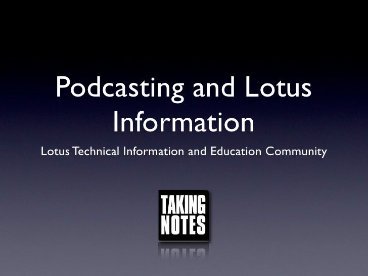 Podcasting and Lotus       Information Lotus Technical Information and Education Community