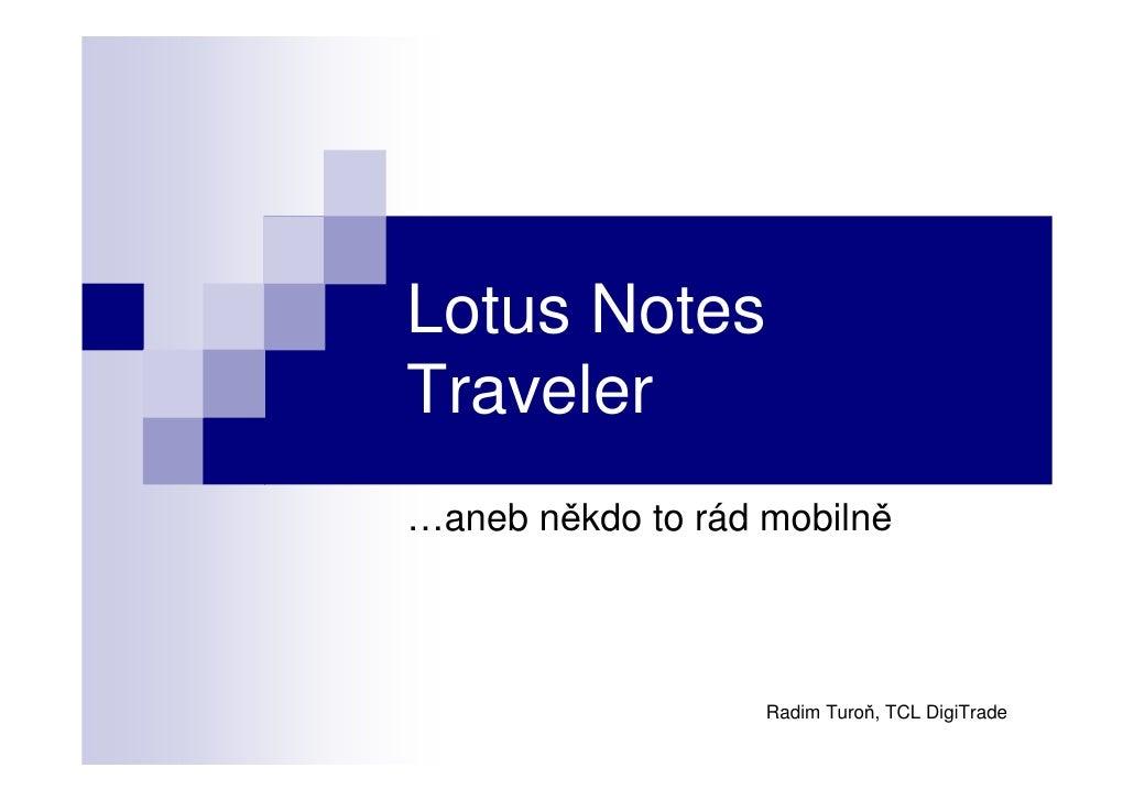 Lotus Notes Traveler …aneb někdo to rád mobilně                       Radim Turoň, TCL DigiTrade