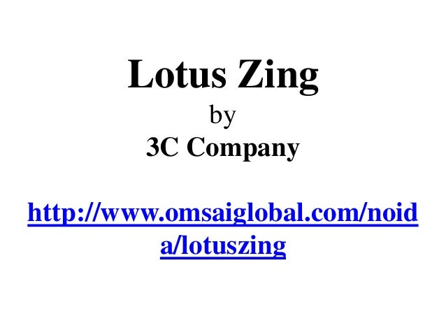 Lotus Zing             by         3C Companyhttp://www.omsaiglobal.com/noid          a/lotuszing
