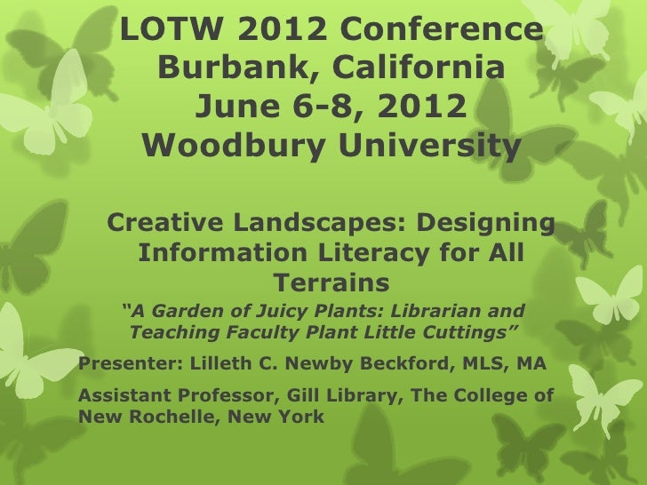 LOTW 2012 Conference      Burbank, California        June 6-8, 2012     Woodbury University  Creative Landscapes: Designin...