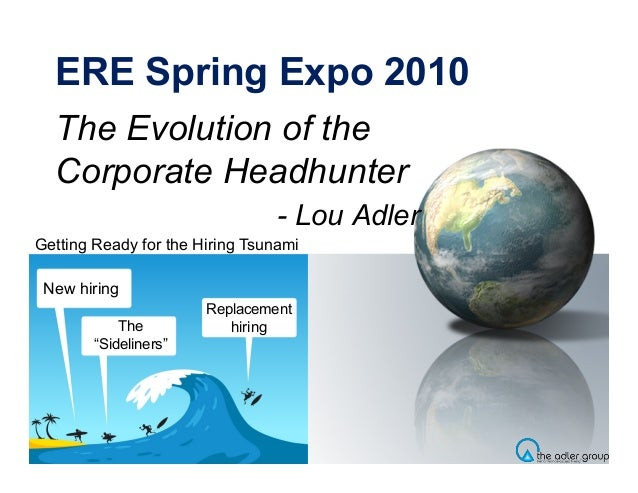 "ERE Spring Expo 2010 The Evolution of the Corporate Headhunter - Lou Adler Replacement hiring New hiring The ""Sideliners"" ..."