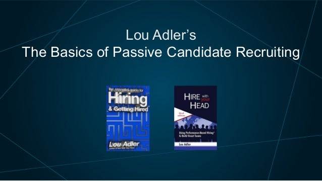 Lou Adler's The Basics of Passive Candidate Recruiting
