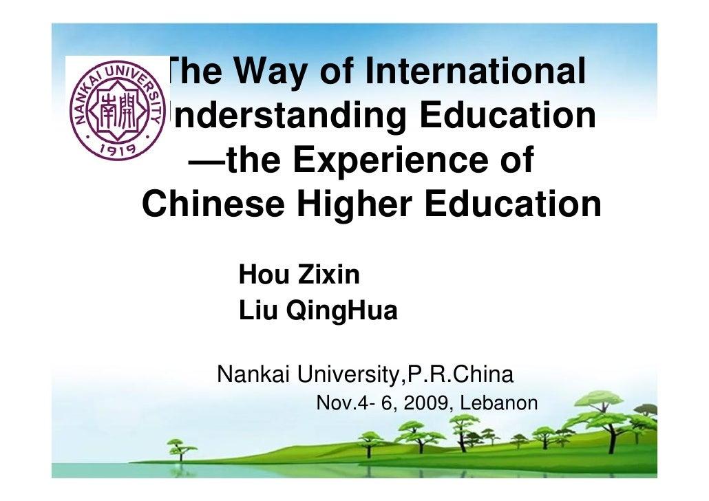 The Way of InternationalUnderstanding Education  —the Experience ofChinese Higher Education     Hou Zixin     Liu QingHua ...