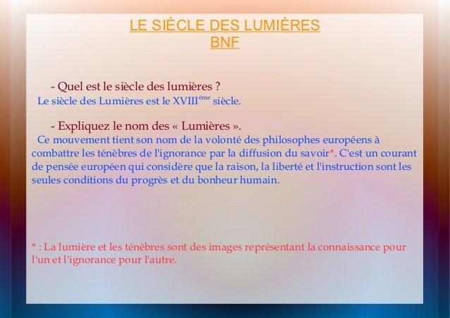 LE SIÈCLE DES LUMIÈRES BNF - Quel est le siècle des lumières?  Le siècle des Lumières est le XVIIIème siècle.  - Explique...
