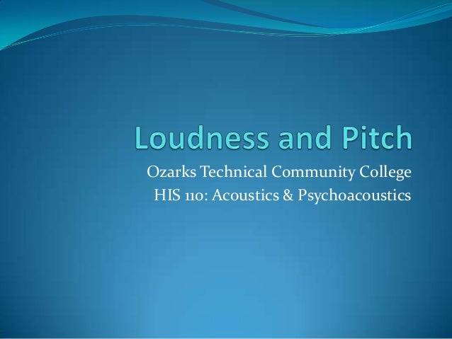 Ozarks Technical Community College HIS 110: Acoustics & Psychoacoustics