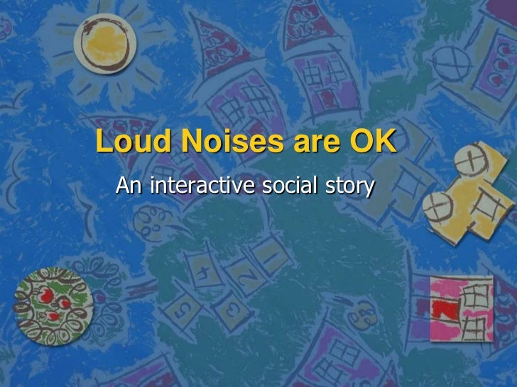 Loud Noises are OK<br />An interactive social story<br />